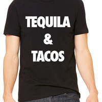Tequila & Tacos T-shirt Unisex Men Women T shirt Tee Shirt Tshirt and or Funny Drinking Drunk Beer Wine Whiskey Vodka Alcohol