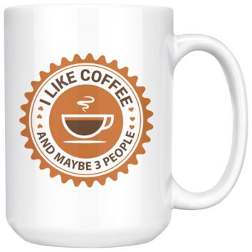 I Like Coffee And Maybe 3 People, Funny 15oz. Ceramic White Mug, Introvert Gift