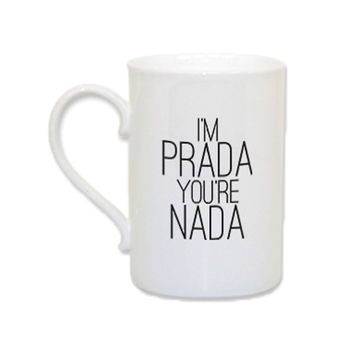 I'm Prada You're Nada Mug