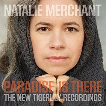 Merchant, Natalie : Paradise Is There: The New Tigerlily Recordings