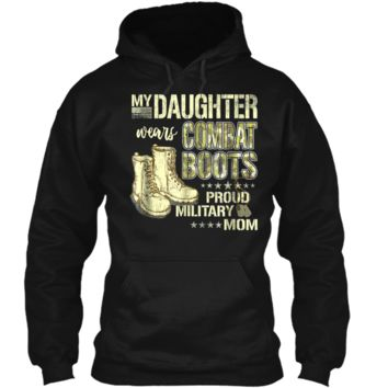 My Daughter Wears Combat Boots Proud Military Mom  Gift Pullover Hoodie 8 oz