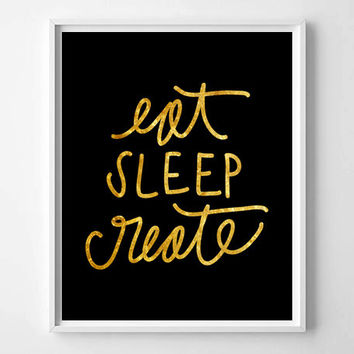 Eat Sleep Create black and gold foil hand lettered typography print/poster