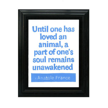 LINOCUT PRINT - Anatole France Quote - Until one has loved an animal, a part of one's soul remains unawakened - Pet quote Sky Blue8x10