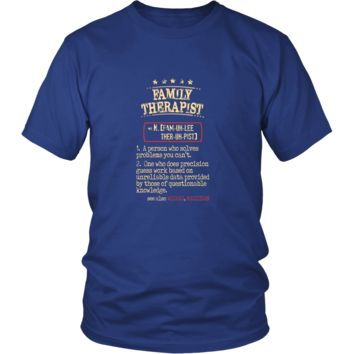 Family Therapist Shirt - Family Therapist a person who solves problems you can't. see also WIZARD, MAGICIAN Profession Gift