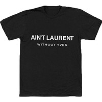 Ain't Laurent Without Yves T-Shirt Black