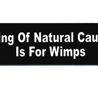 Motorcycle Helmet Sticker - Dying Of Natural Causes Is For Wimps