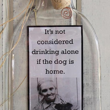 Melted Wine Bottle/Funny Wine Sayings/Wine Decorations/Wine Kitchen Decor/Wine Gift/It's Not Considered Drinking Alone if the Dog is Home