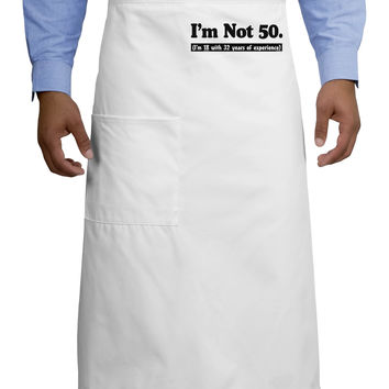 I'm Not 50 I'm 18 with 32 yrs experience Adult Bistro Apron