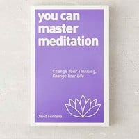 You Can Master Meditation: Change Your Mind, Change Your Life By David Fontana - Assorted One