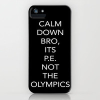 CALM DOWN BRO, ITS P.E. NOT THE OLYMPICS iPhone Case by Kian Krashesky