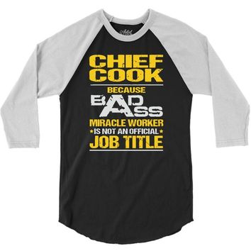 chief cook because badass miracle worker isn't an official job title 3/4 Sleeve Shirt