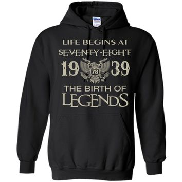 Life begins at Seventy-eight - 1939 - the birth of legends t-shirt
