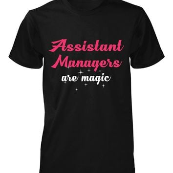 Assistant Managers Are Magic. Awesome Gift - Unisex Tshirt