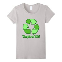 Funny Earth Day 2016 Recycle or Die T-Shirt