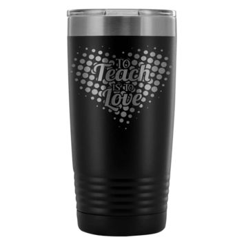 Teacher Insulated Coffee Travel Mug To Teach Is To 20oz Stainless Steel Tumbler