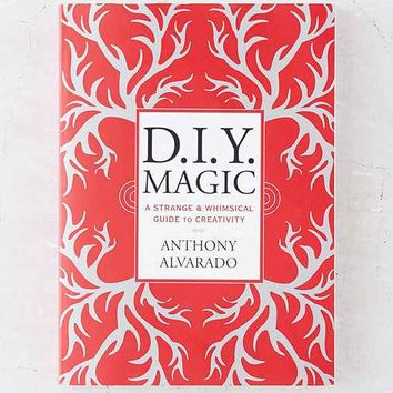 DIY Magic: A Strange And Whimsical Guide To Creativity By Anthony Alvarado