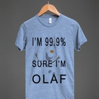 i'm 99.9% sure i'm olaf athletic style tee - Totes Adorbs Tees - Skreened T-shirts, Organic Shirts, Hoodies, Kids Tees, Baby One-Pieces and Tote Bags