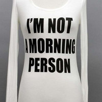I'm Not A Morning Person Top