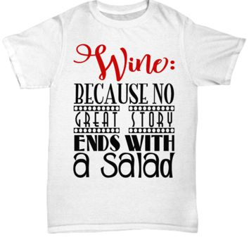 Cutie Pie Tees Wine Because No Great Story Ends in a Salad Shirt