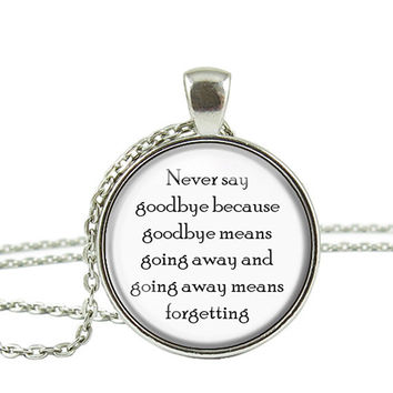Never Say Goodbye Because Goodbye Means Going Away Forgetting Quote Chain Pendant Necklace Jewelry Keychain Key Ring