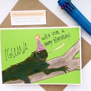 Funny Birthday Card Iguana wish you a Happy Birthday Pun Card DebbieDrawsFunny Birthday Cards Greeting Cards Weird Cards Punny Puns