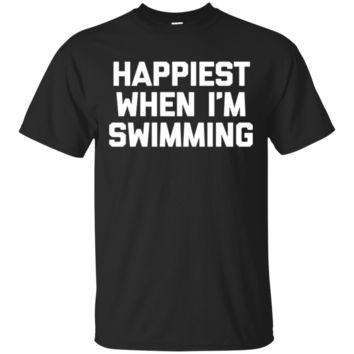 Happiest When I'm Swimming T-Shirt Funny Saying Swimmer Tee