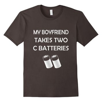 My Boyfriend Takes Two C Batteries Funny Perverted Shirts