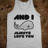 and i whale always love you