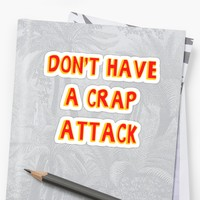 'Don't Have a Crap Attack ' Sticker by theloneblonde