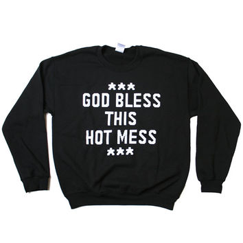 God Bless This Hot Mess Sweatshirt (Select Size)