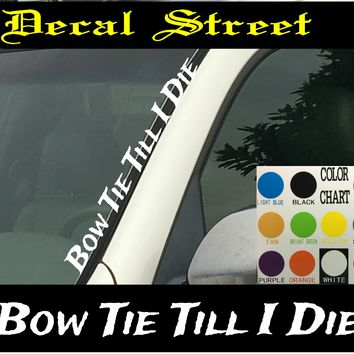 "Bow Tie Till I Die Vertical  Windshield  Die Cut Vinyl Decal Sticker 4"" x 22"""