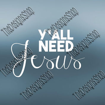 Yall Need Jesus SVG  Design | Southern Momma SVG File |  Country Design File | Svg Dxf PDF Sure Cuts A Lot Silhouette Cricut | 248