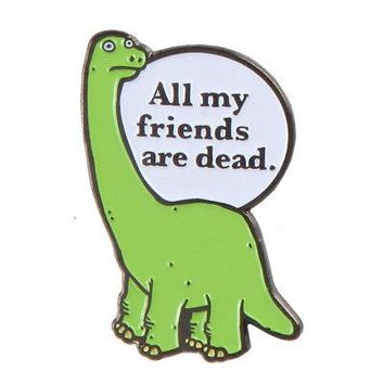 All My Friends Are Dead Dinosaur Jory John Enamel Pin