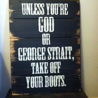 "Sign: George Strait Take off your boots 13""w x 17 1/2""tall hand-painted wood sign"