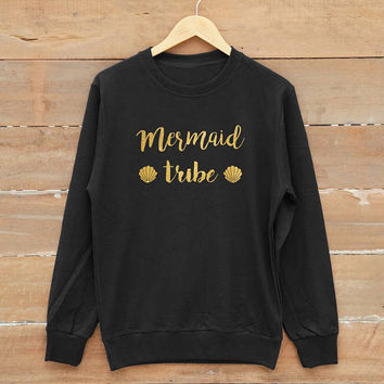 Mermaid tribe sweatshirt mermaid shirt funny shirt men sweatshirt women sweatshirt jumper sweatshirt gold print metallic print glitter print