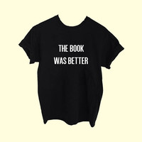 The Book Was Better Unisex Graphic Tee