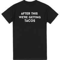 after this we're getting tacos | T-Shirt | SKREENED
