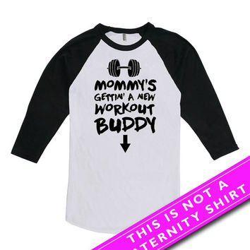 Pregnancy Announcement Shirt Workout Clothes Maternity Clothing Mommy's Gettin' A New Workout Buddy American Apparel Unisex Raglan MAT-608