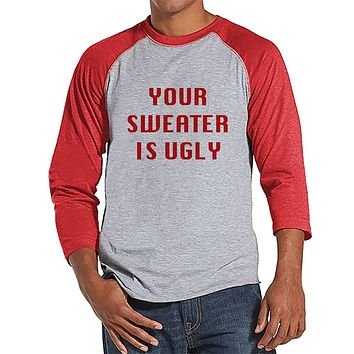 Custom Party Shop Mens Your Sweater Is Ugly Christmas Raglan