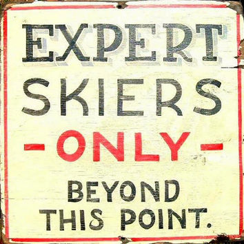 Retro Skiing Sign, Hand Painted, Distressed, Expert Skiers Only