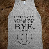 i literally hate almost all of you bye tank - Hipster Shirts