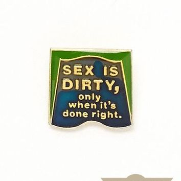Sex Is Dirty When Done Right Vintage Pin