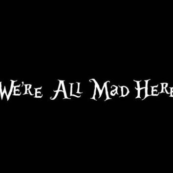 We're All Mad Here Alice in Wonderland by Geekazoid on Etsy