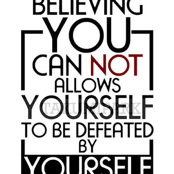 Believing You Can Not Allows Yourself To Be Defeated By Yourself, Words Of Wisdom, Motivational Poster Print, Inspiring Art, Success Quote