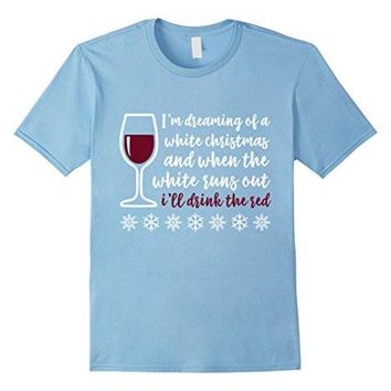 Funny Wine Tee Christmas T Shirt, White Christmas, Drink Red