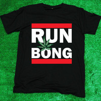 Run Bong - T Shirt Tee Shirt Black Men/Unisex