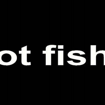 got Fish?  CAR Truck Laptop Boat fisherman Funny fishing sticker