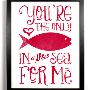 You're The Only Fish In The Sea For Me Special Red, Typography Print, 8 x 10