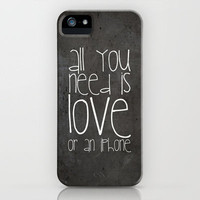 FUN QUOTE: ALL OU NEED IS LOVE OR AN iPHONE CASE ::::NEW  iPhone Case by M✿nika  Strigel for iPhone 5 + 4S + 4 + 3 GS + 3 G + skins + pillow