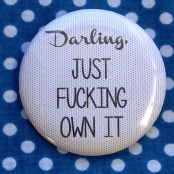 Darling, just F-ing own it- 2.25 inch pinback button badge